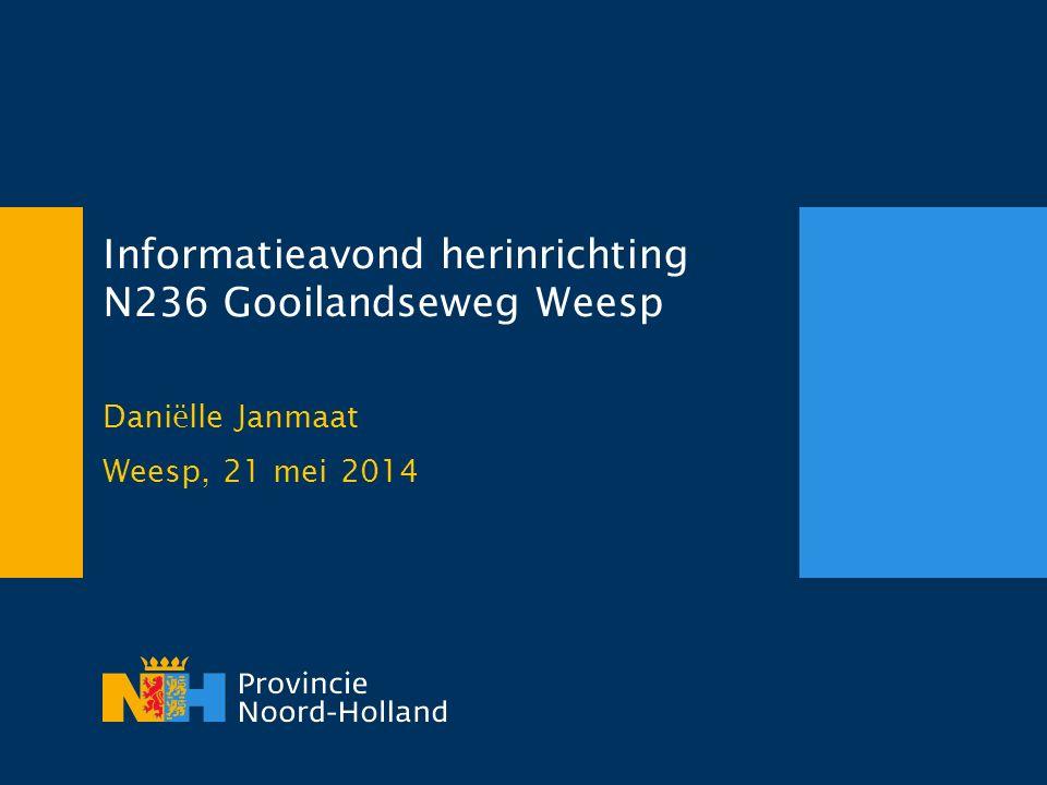 Informatieavond herinrichting N236 Gooilandseweg Weesp Daniëlle Janmaat Weesp, 21 mei 2014