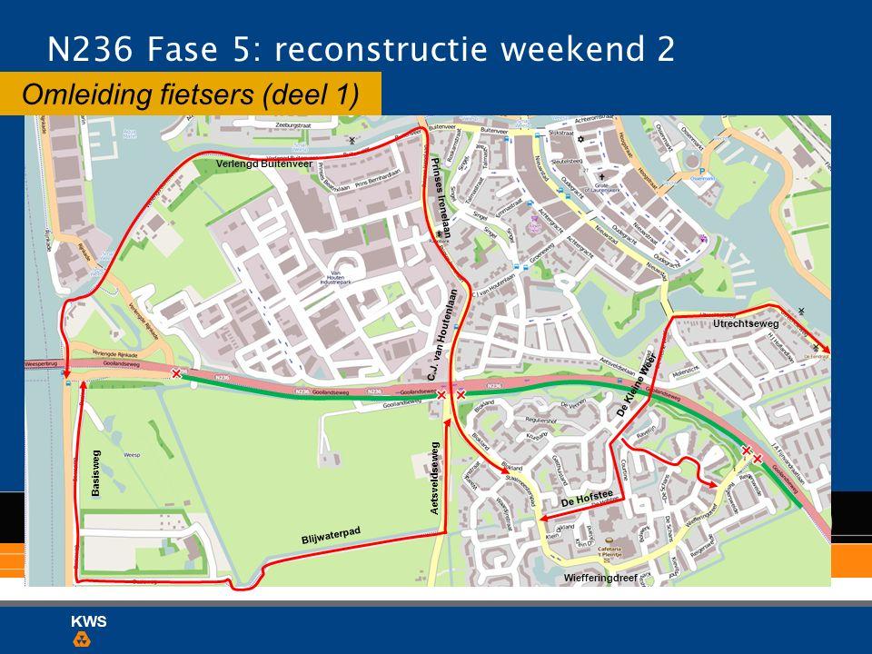N236 Fase 5: reconstructie weekend 2 Omleiding fietsers (deel 1) Verlengd Buitenveer Prinses Irenelaan C.J. van Houtenlaan Wiefferingdreef Utrechtsewe