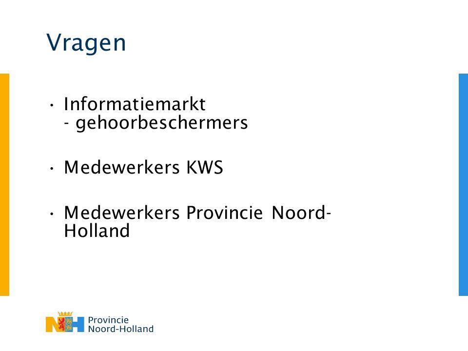 Vragen Informatiemarkt - gehoorbeschermers Medewerkers KWS Medewerkers Provincie Noord- Holland