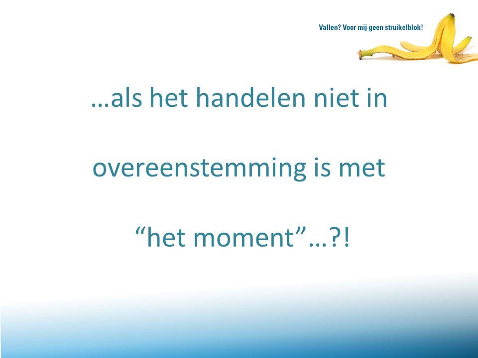 """…als het handelen niet in overeenstemming is met """"het moment""""…?!"""