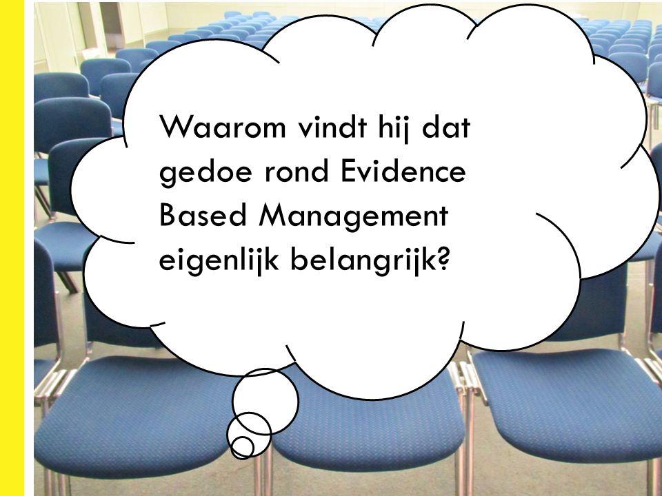 Waarom vindt hij dat gedoe rond Evidence Based Management eigenlijk belangrijk