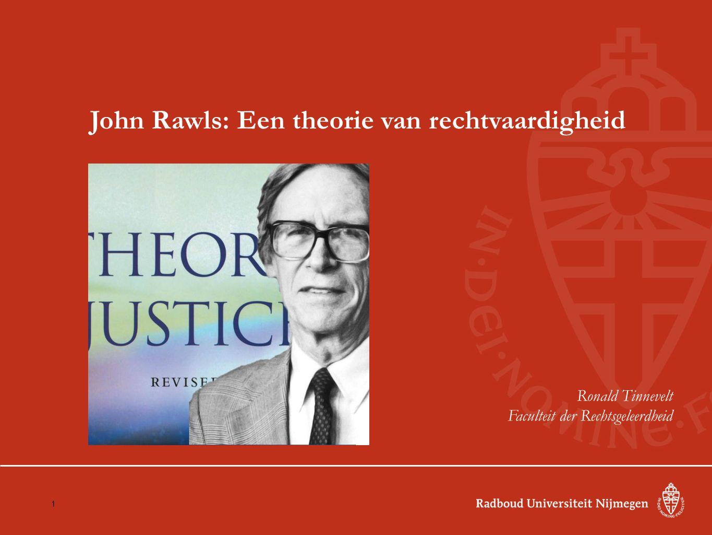John Rawls: Een theorie van rechtvaardigheid Ronald Tinnevelt Faculteit der Rechtsgeleerdheid 1