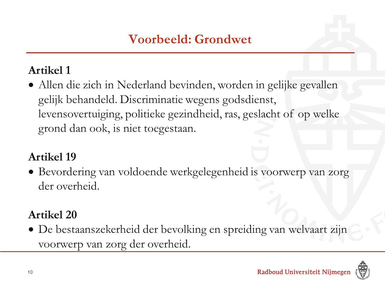 Voorbeeld: Grondwet 10 Artikel 1  Allen die zich in Nederland bevinden, worden in gelijke gevallen gelijk behandeld.