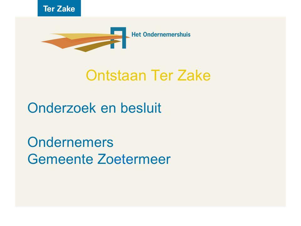 Ontstaan Ter Zake Onderzoek en besluit Ondernemers Gemeente Zoetermeer