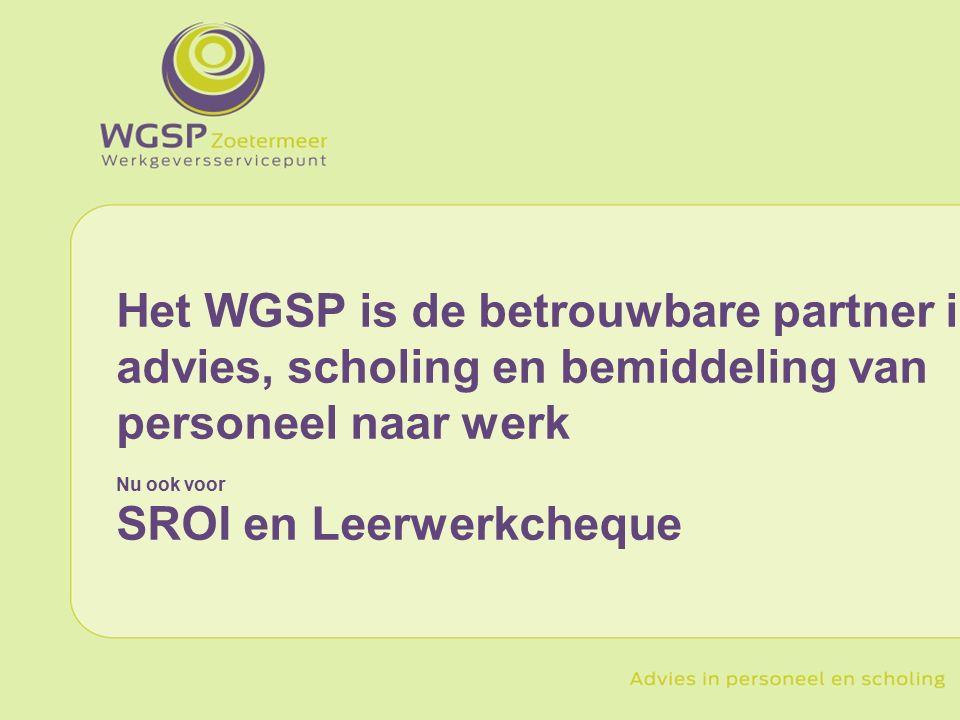 Het WGSP is de betrouwbare partner in advies, scholing en bemiddeling van personeel naar werk Nu ook voor SROI en Leerwerkcheque