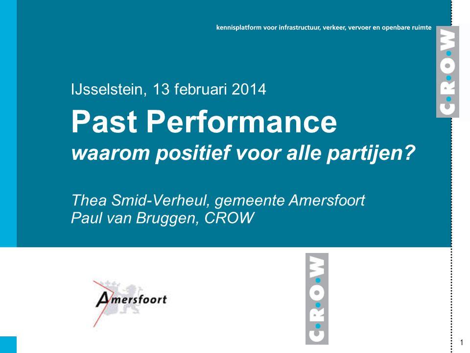 1 Thea Smid-Verheul, gemeente Amersfoort Paul van Bruggen, CROW IJsselstein, 13 februari 2014 Past Performance waarom positief voor alle partijen