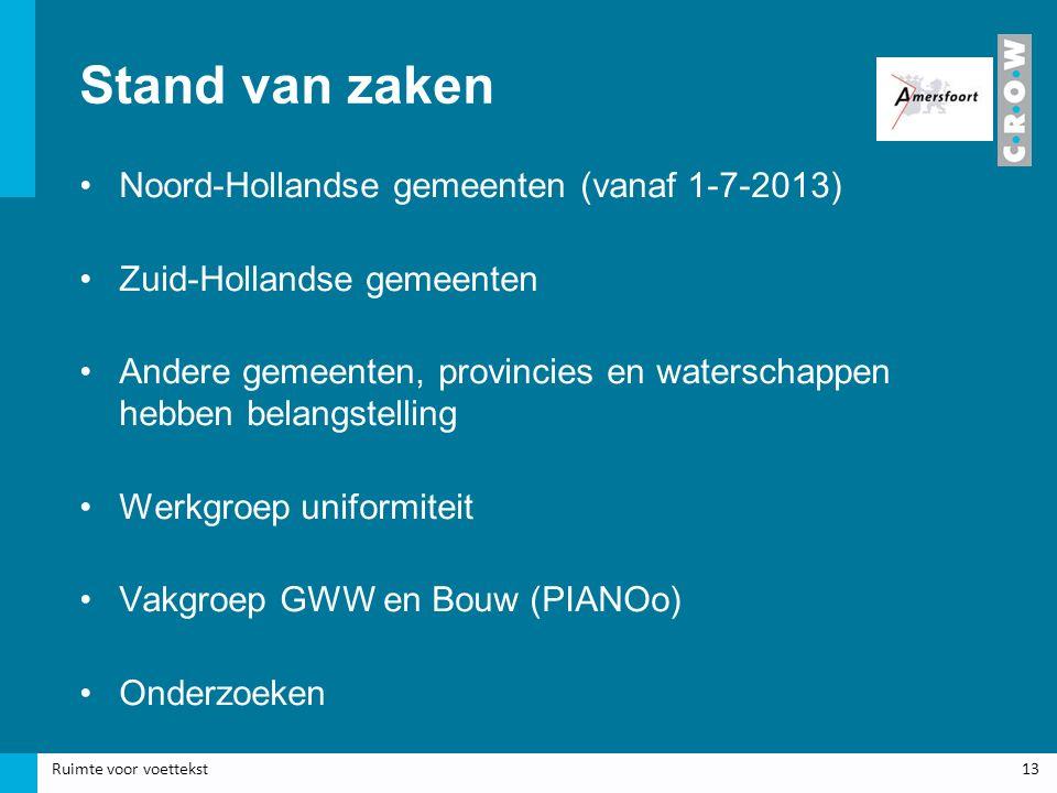 Stand van zaken Noord-Hollandse gemeenten (vanaf 1-7-2013) Zuid-Hollandse gemeenten Andere gemeenten, provincies en waterschappen hebben belangstelling Werkgroep uniformiteit Vakgroep GWW en Bouw (PIANOo) Onderzoeken Ruimte voor voettekst13