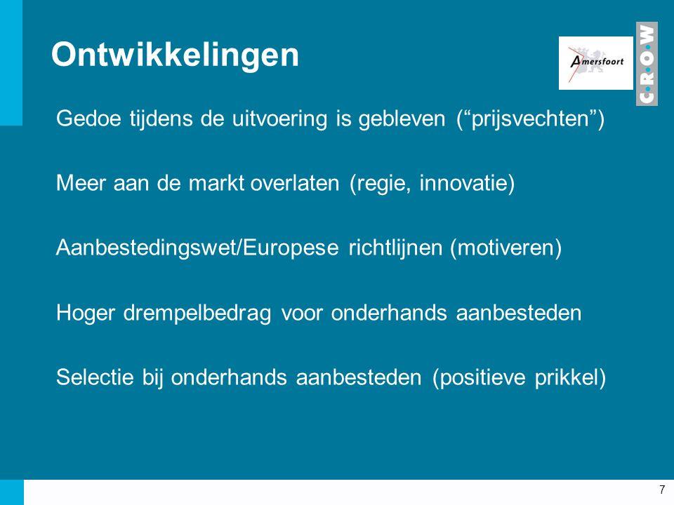 Ontwikkelingen Gedoe tijdens de uitvoering is gebleven ( prijsvechten ) Meer aan de markt overlaten (regie, innovatie) Aanbestedingswet/Europese richtlijnen (motiveren) Hoger drempelbedrag voor onderhands aanbesteden Selectie bij onderhands aanbesteden (positieve prikkel) 7