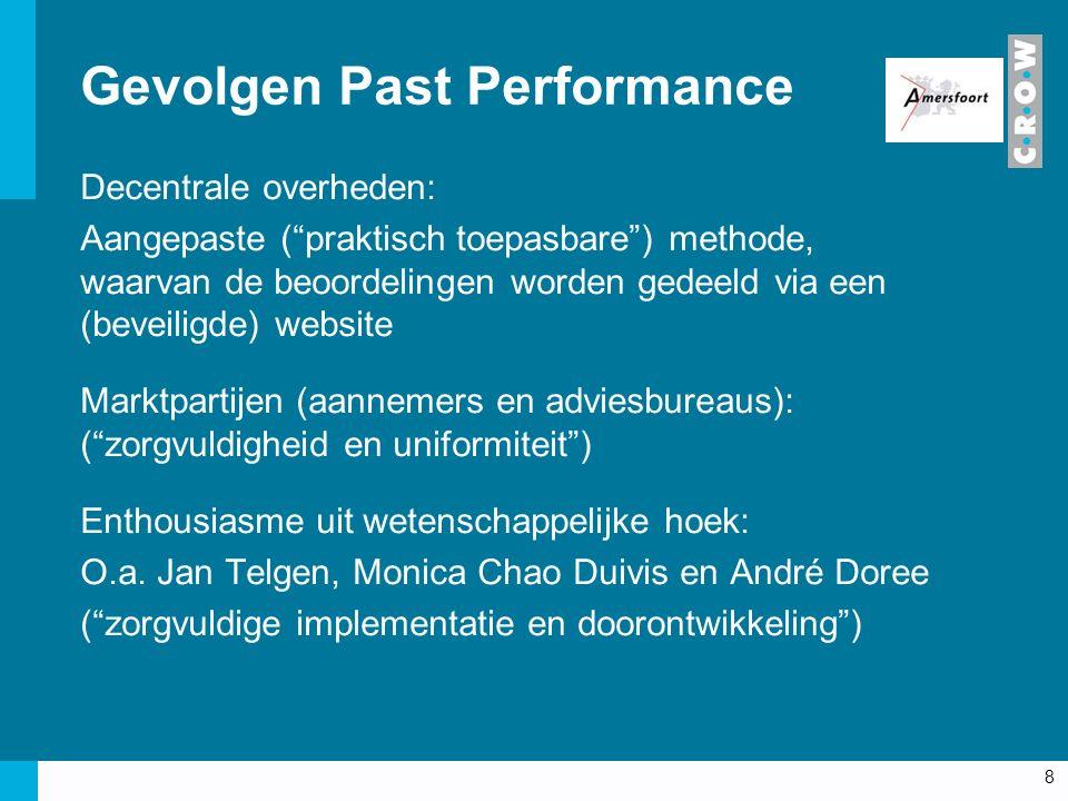 Gevolgen Past Performance Decentrale overheden: Aangepaste ( praktisch toepasbare ) methode, waarvan de beoordelingen worden gedeeld via een (beveiligde) website Marktpartijen (aannemers en adviesbureaus): ( zorgvuldigheid en uniformiteit ) Enthousiasme uit wetenschappelijke hoek: O.a.