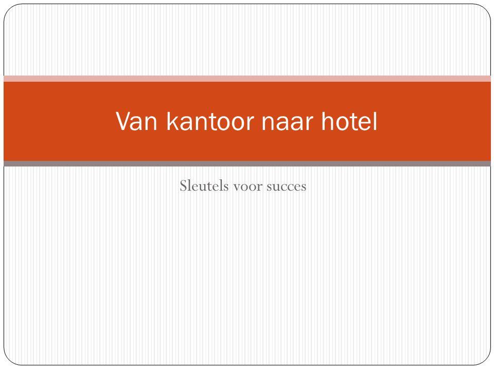 Sleutels voor succes Van kantoor naar hotel