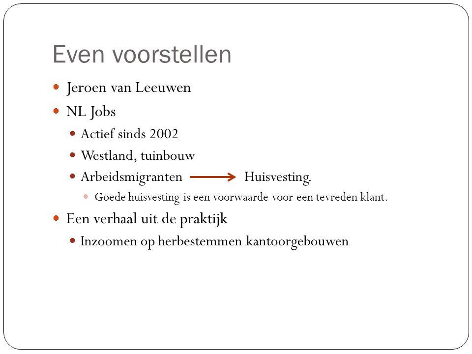 Even voorstellen Jeroen van Leeuwen NL Jobs Actief sinds 2002 Westland, tuinbouw Arbeidsmigranten Huisvesting.