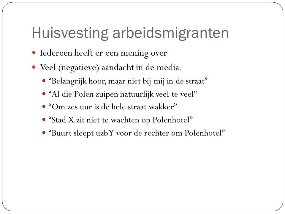 Huisvesting arbeidsmigranten Iedereen heeft er een mening over Veel (negatieve) aandacht in de media.
