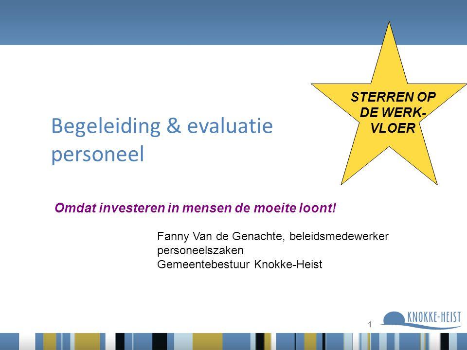 1 Begeleiding & evaluatie personeel Fanny Van de Genachte, beleidsmedewerker personeelszaken Gemeentebestuur Knokke-Heist Omdat investeren in mensen de moeite loont.