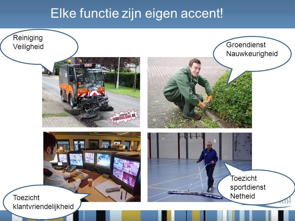 Reiniging Veiligheid Groendienst Nauwkeurigheid Toezicht klantvriendelijkheid Toezicht sportdienst Netheid Elke functie zijn eigen accent!
