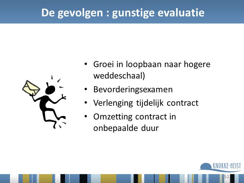 51 De gevolgen : gunstige evaluatie Groei in loopbaan naar hogere weddeschaal) Bevorderingsexamen Verlenging tijdelijk contract Omzetting contract in