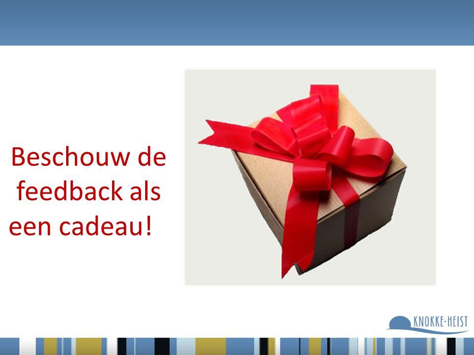 Beschouw de feedback als een cadeau! !