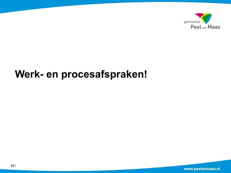 Werk- en procesafspraken! 19 Ι