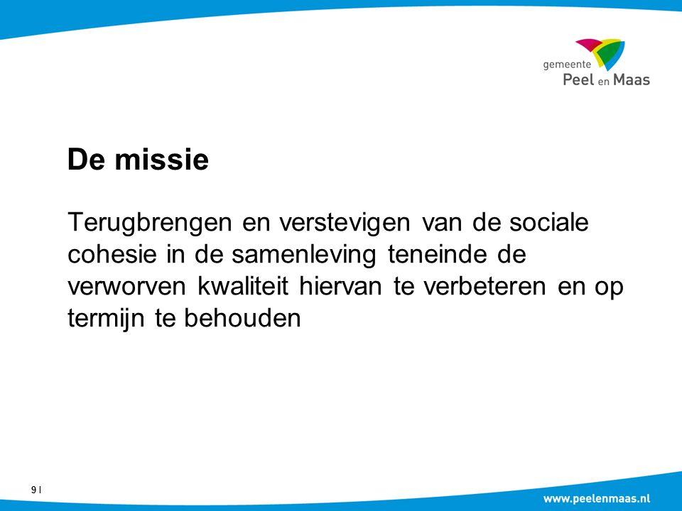 De missie Terugbrengen en verstevigen van de sociale cohesie in de samenleving teneinde de verworven kwaliteit hiervan te verbeteren en op termijn te behouden 9 Ι