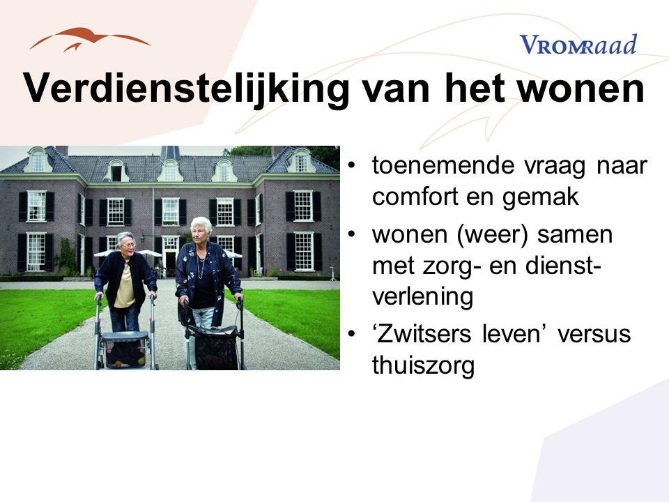 Verdienstelijking van het wonen toenemende vraag naar comfort en gemak wonen (weer) samen met zorg- en dienst- verlening 'Zwitsers leven' versus thuis