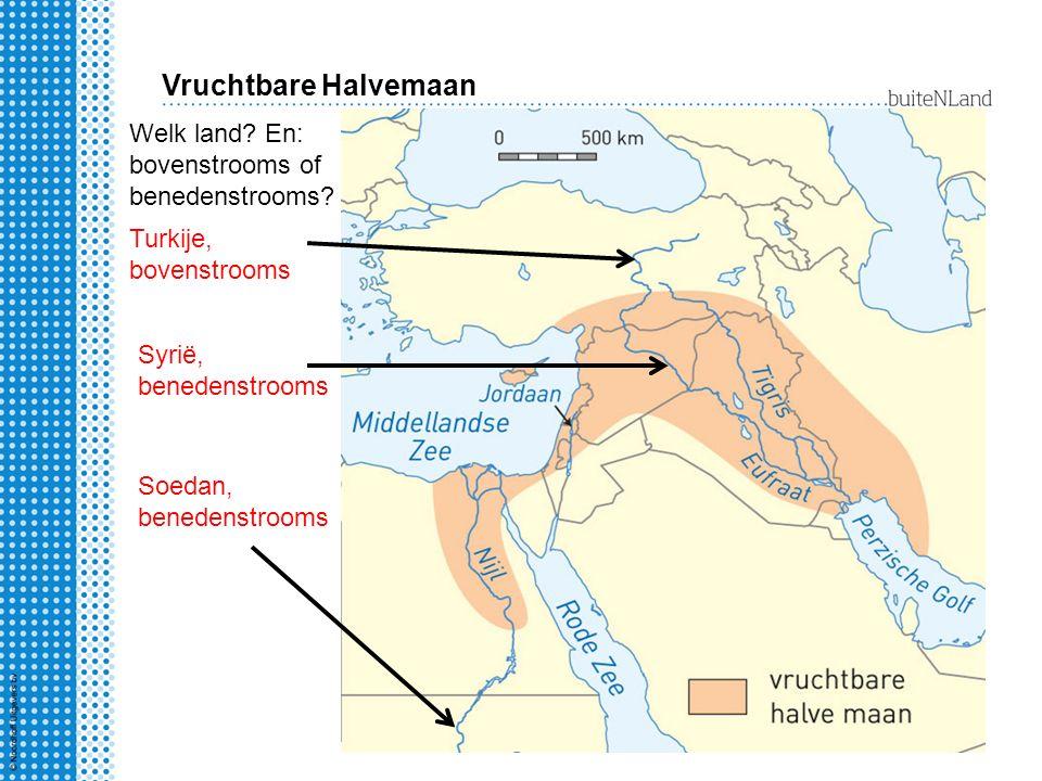 Vruchtbare Halvemaan Welk land? En: bovenstrooms of benedenstrooms? Turkije, bovenstrooms Soedan, benedenstrooms Syrië, benedenstrooms