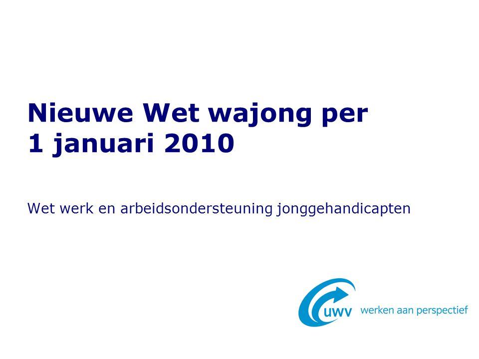 Wet werk en arbeidsondersteuning jonggehandicapten Nieuwe Wet wajong per 1 januari 2010
