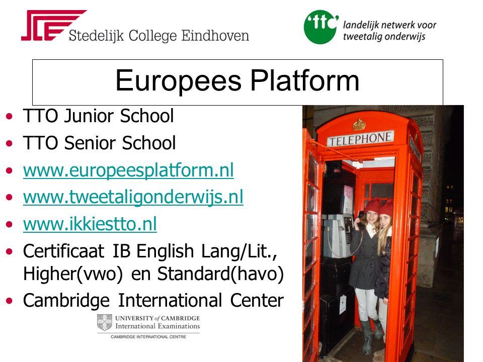 Europees Platform TTO Junior School TTO Senior School www.europeesplatform.nl www.tweetaligonderwijs.nl www.ikkiestto.nl Certificaat IB English Lang/Lit., Higher(vwo) en Standard(havo) Cambridge International Center