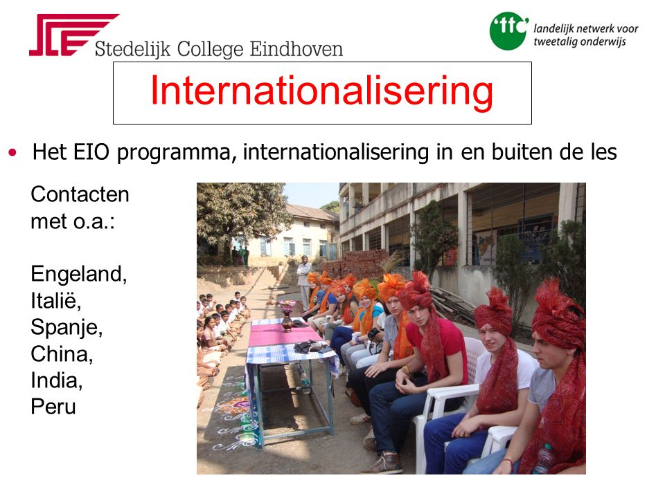 Het EIO programma, internationalisering in en buiten de les Internationalisering Contacten met o.a.: Engeland, Italië, Spanje, China, India, Peru