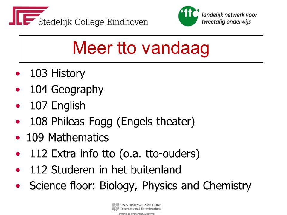 Meer tto vandaag 103 History 104 Geography 107 English 108 Phileas Fogg (Engels theater) 109 Mathematics 112 Extra info tto (o.a.