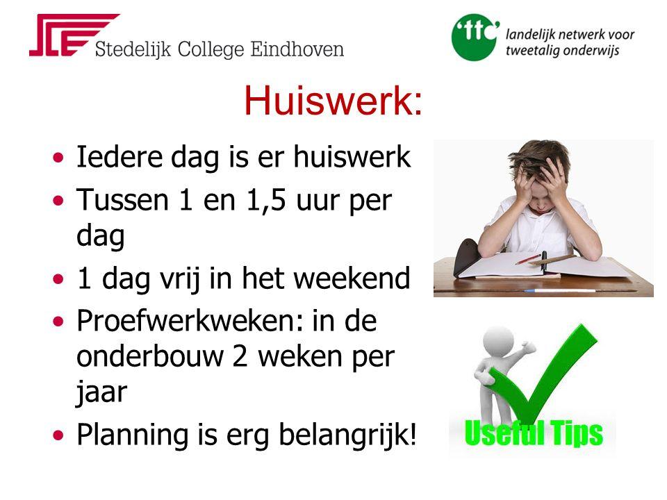 Huiswerk: Iedere dag is er huiswerk Tussen 1 en 1,5 uur per dag 1 dag vrij in het weekend Proefwerkweken: in de onderbouw 2 weken per jaar Planning is erg belangrijk!