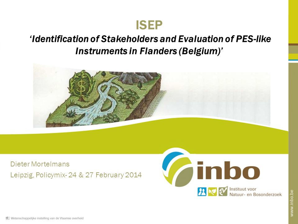 ISEP 'Identification of Stakeholders and Evaluation of PES-like Instruments in Flanders (Belgium)' Dieter Mortelmans Leipzig, Policymix- 24 & 27 February 2014