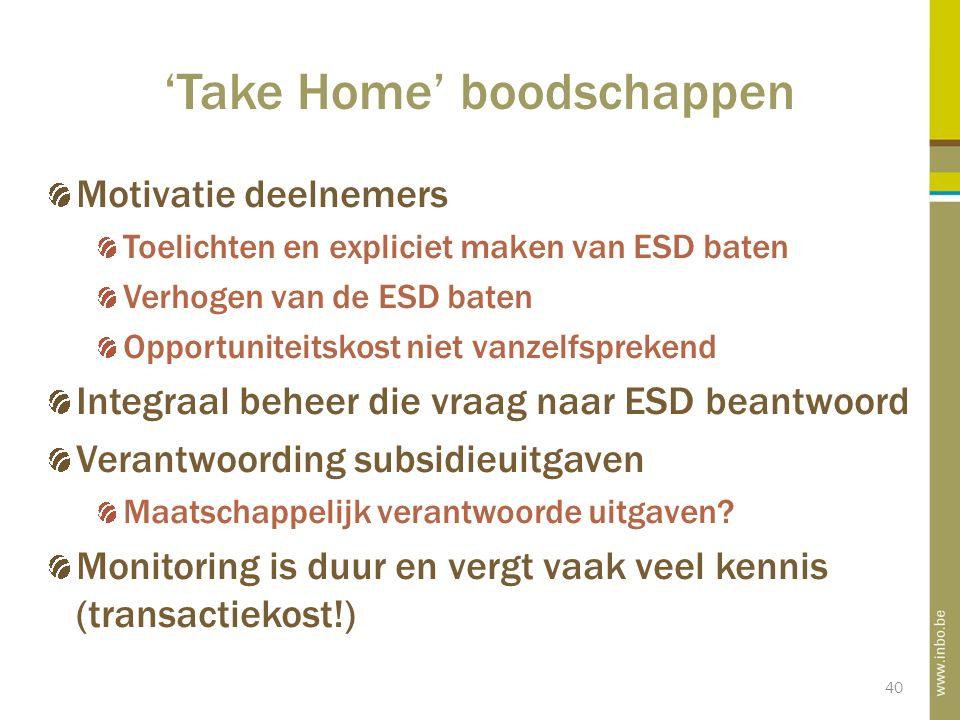 40 'Take Home' boodschappen Motivatie deelnemers Toelichten en expliciet maken van ESD baten Verhogen van de ESD baten Opportuniteitskost niet vanzelfsprekend Integraal beheer die vraag naar ESD beantwoord Verantwoording subsidieuitgaven Maatschappelijk verantwoorde uitgaven.