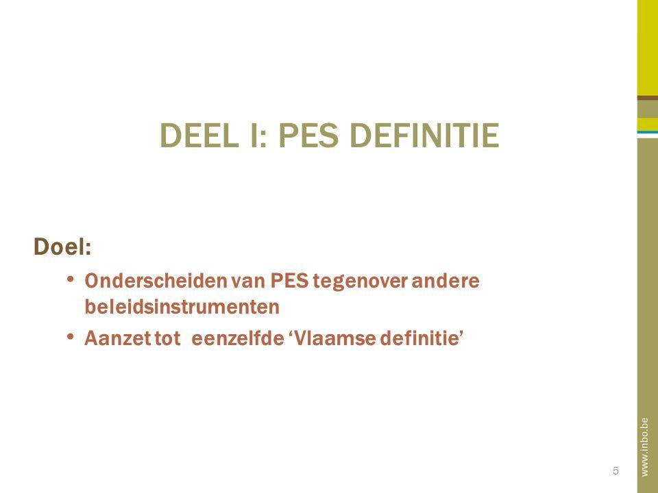 5 DEEL I: PES DEFINITIE Doel: Onderscheiden van PES tegenover andere beleidsinstrumenten Aanzet tot eenzelfde 'Vlaamse definitie'