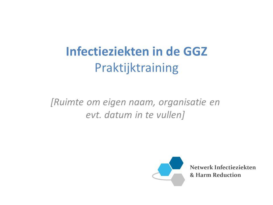 Infectieziekten in de GGZ Praktijktraining [Ruimte om eigen naam, organisatie en evt.