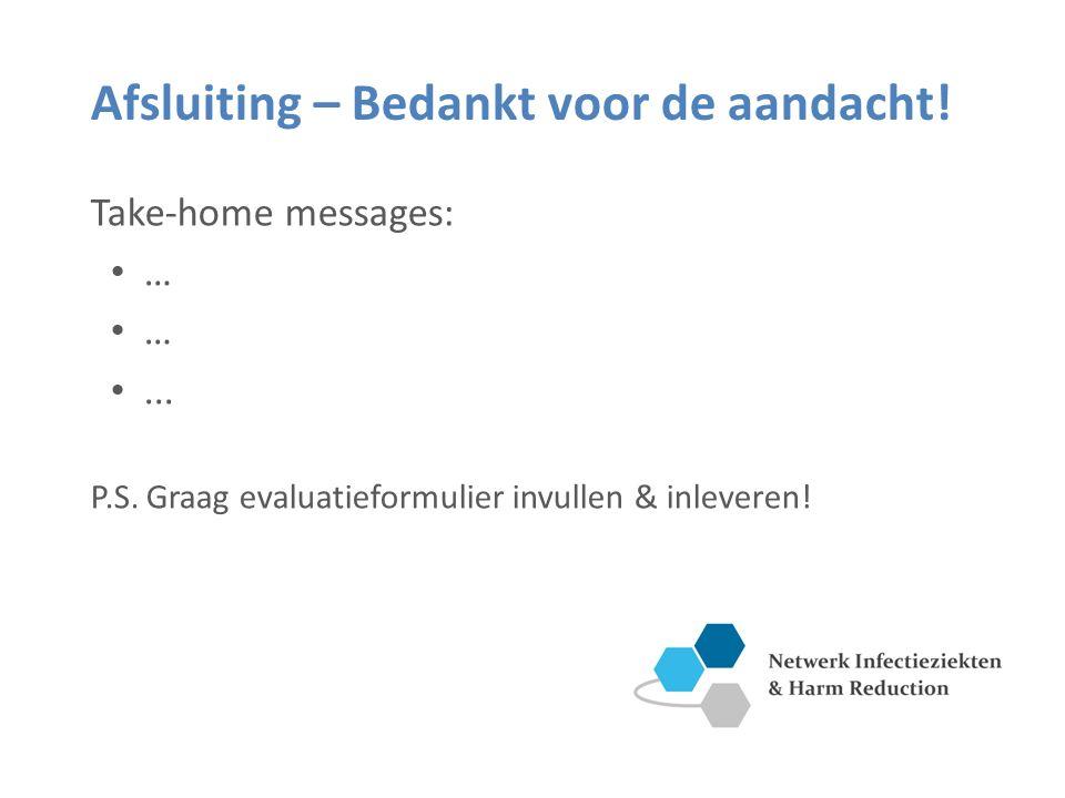 Afsluiting – Bedankt voor de aandacht. Take-home messages: …...