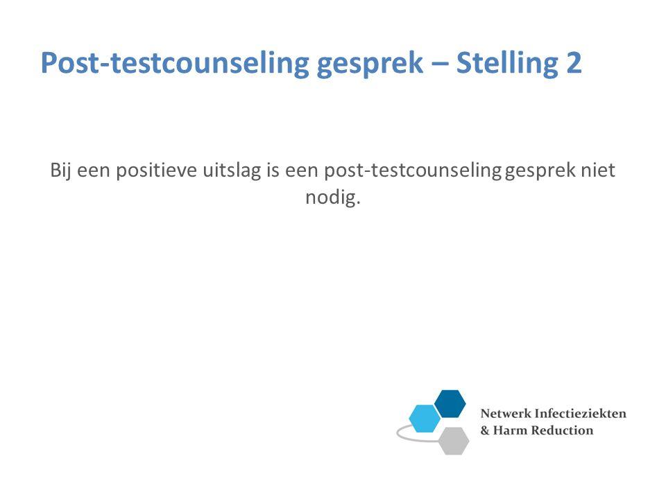 Post-testcounseling gesprek – Stelling 2 Bij een positieve uitslag is een post-testcounseling gesprek niet nodig.