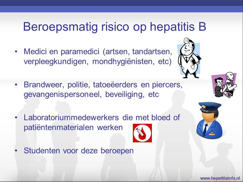 Beroepsmatig risico op hepatitis B Medici en paramedici (artsen, tandartsen, verpleegkundigen, mondhygiënisten, etc) Brandweer, politie, tatoeëerders en piercers, gevangenispersoneel, beveiliging, etc Laboratoriummedewerkers die met bloed of patiëntenmaterialen werken Studenten voor deze beroepen