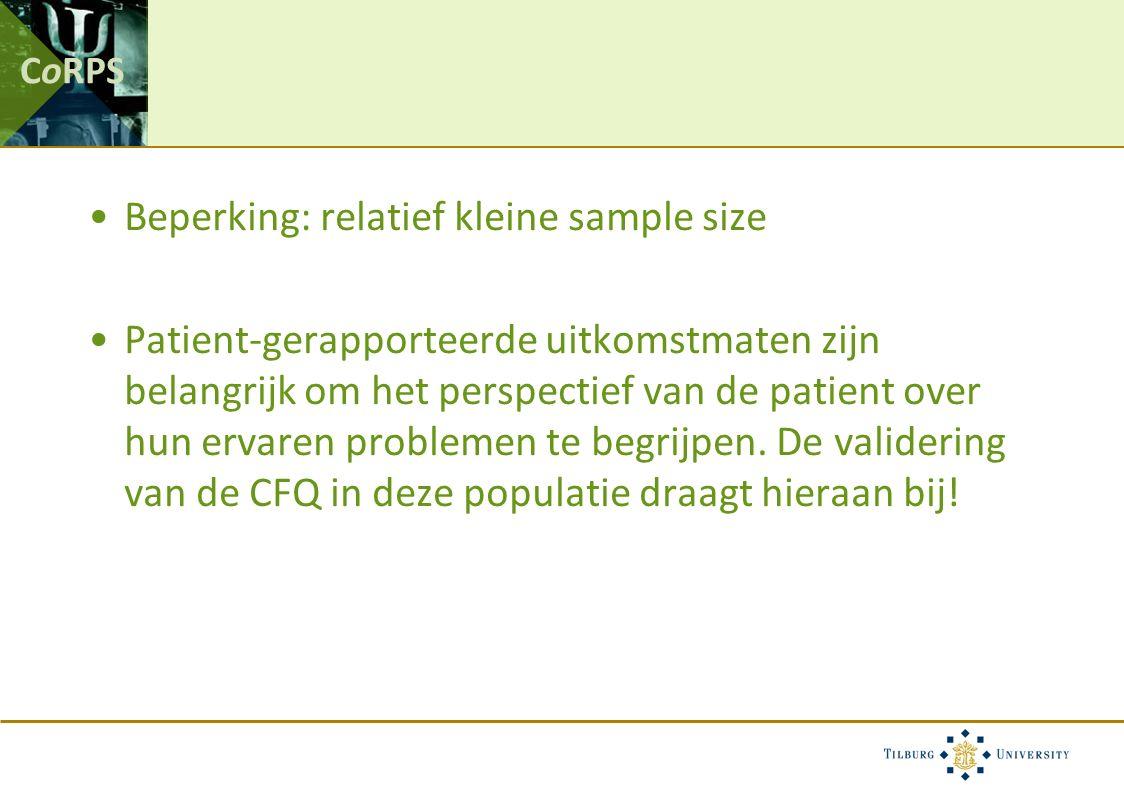 CoRPS Beperking: relatief kleine sample size Patient-gerapporteerde uitkomstmaten zijn belangrijk om het perspectief van de patient over hun ervaren problemen te begrijpen.