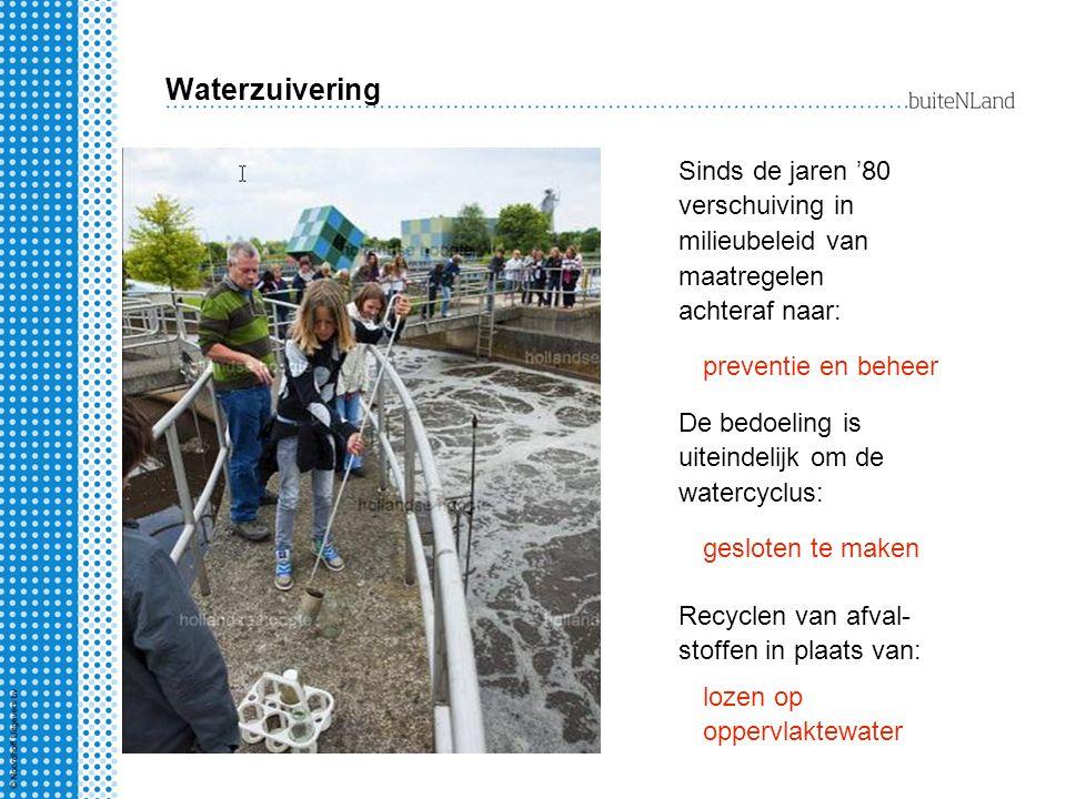 Waterzuivering Sinds de jaren '80 verschuiving in milieubeleid van maatregelen achteraf naar: preventie en beheer De bedoeling is uiteindelijk om de w