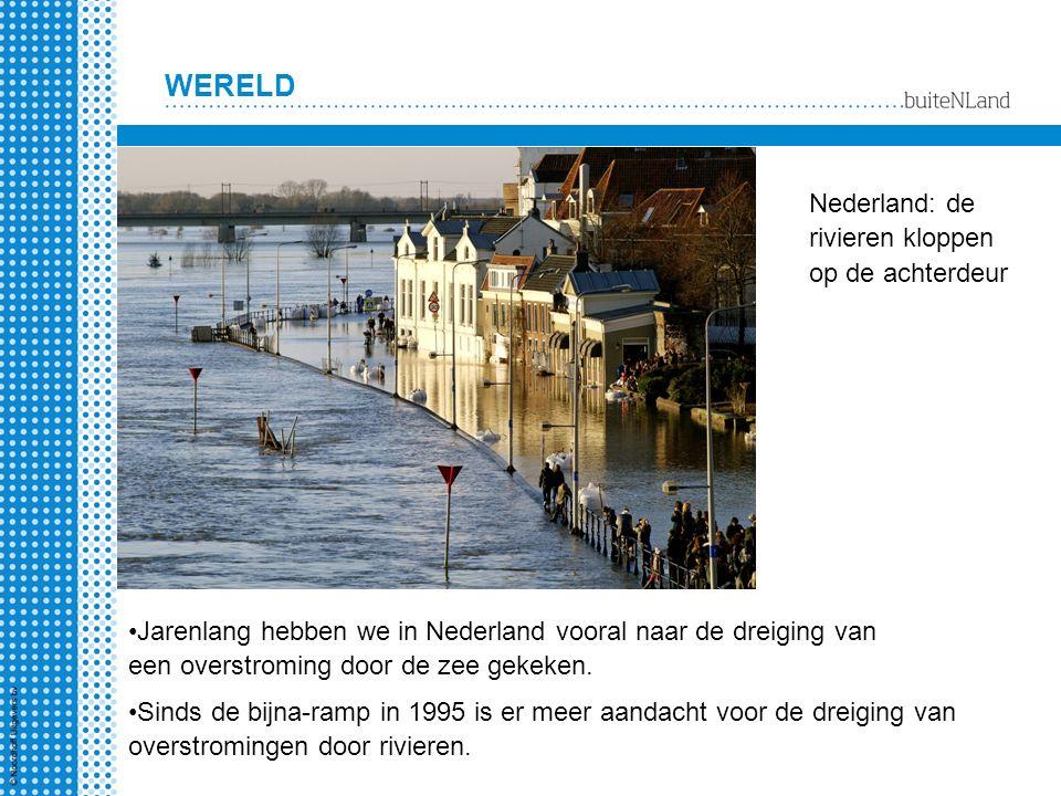 WERELD Nederland: de rivieren kloppen op de achterdeur Jarenlang hebben we in Nederland vooral naar de dreiging van een overstroming door de zee gekek