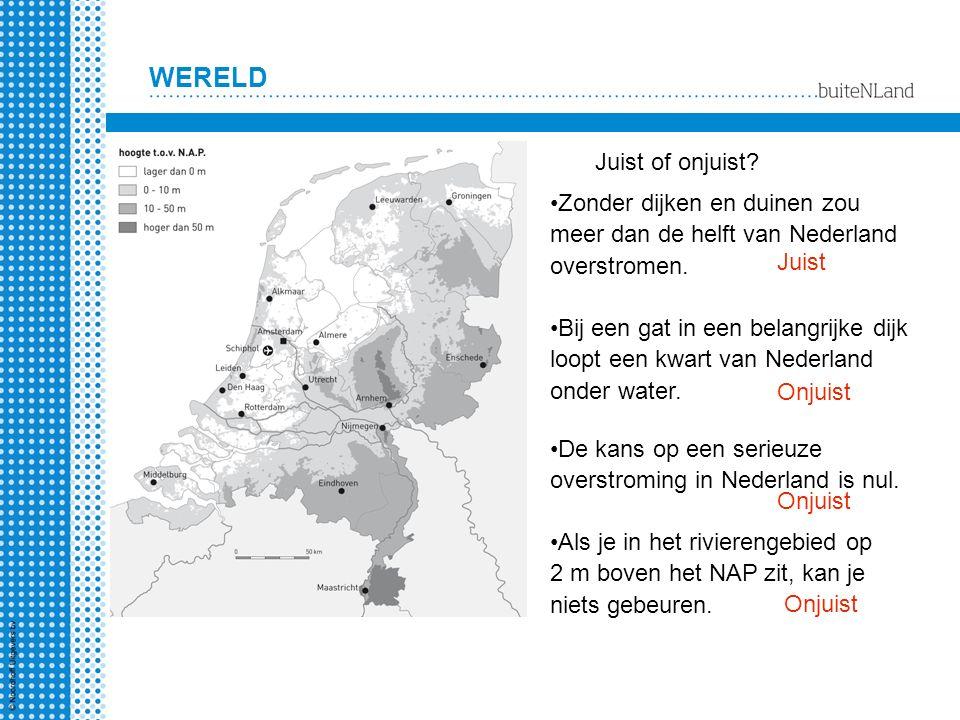 WERELD Juist of onjuist? Zonder dijken en duinen zou meer dan de helft van Nederland overstromen. Bij een gat in een belangrijke dijk loopt een kwart