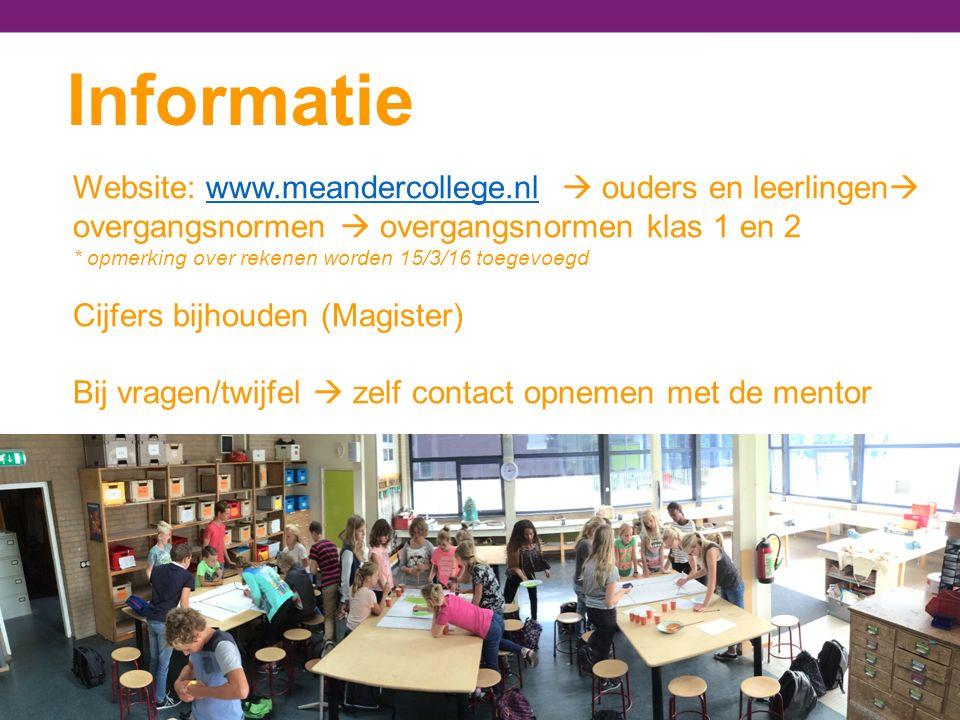 Informatie Website: www.meandercollege.nl  ouders en leerlingen  overgangsnormen  overgangsnormen klas 1 en 2www.meandercollege.nl * opmerking over rekenen worden 15/3/16 toegevoegd Cijfers bijhouden (Magister) Bij vragen/twijfel  zelf contact opnemen met de mentor