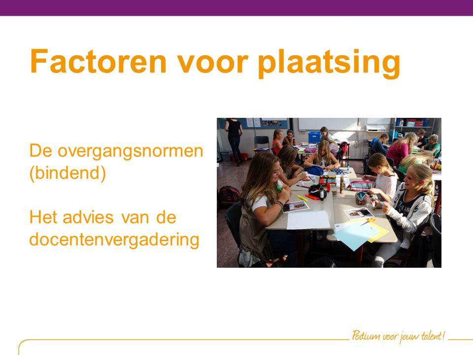 Factoren voor plaatsing De overgangsnormen (bindend) Het advies van de docentenvergadering