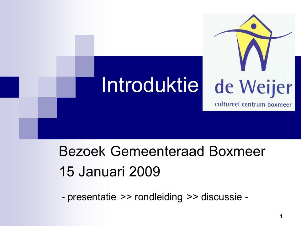 1 Introduktie Bezoek Gemeenteraad Boxmeer 15 Januari 2009 - presentatie >> rondleiding >> discussie -