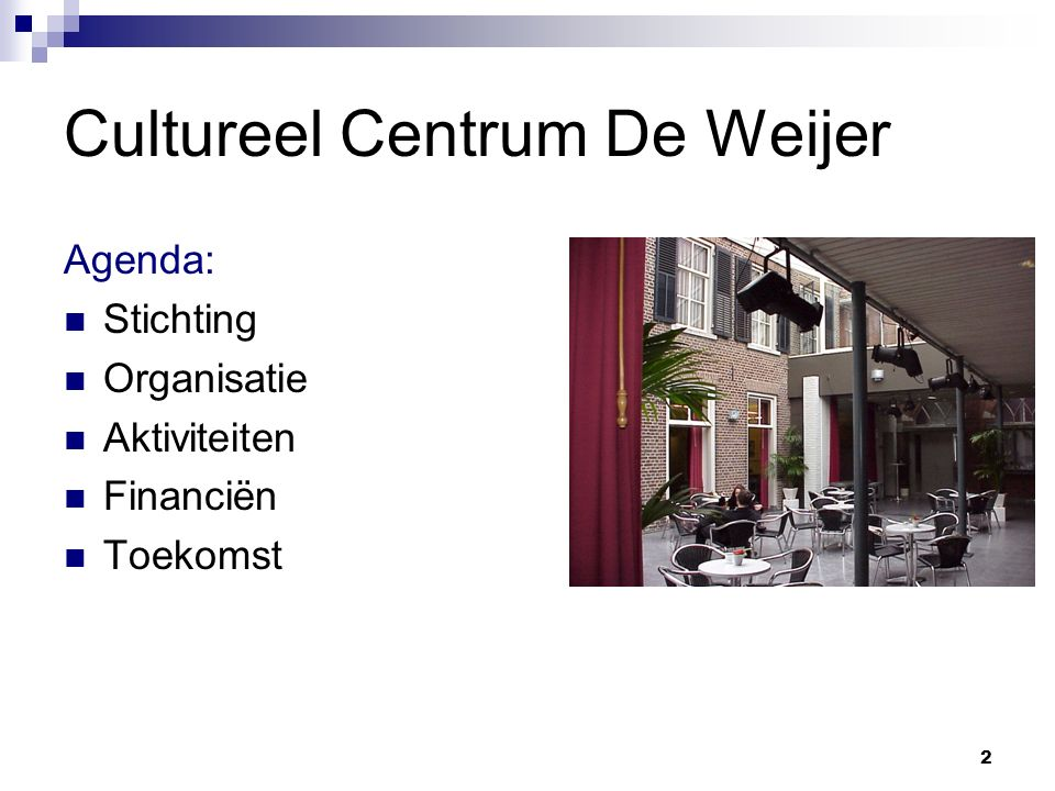 2 Cultureel Centrum De Weijer Agenda: Stichting Organisatie Aktiviteiten Financiën Toekomst
