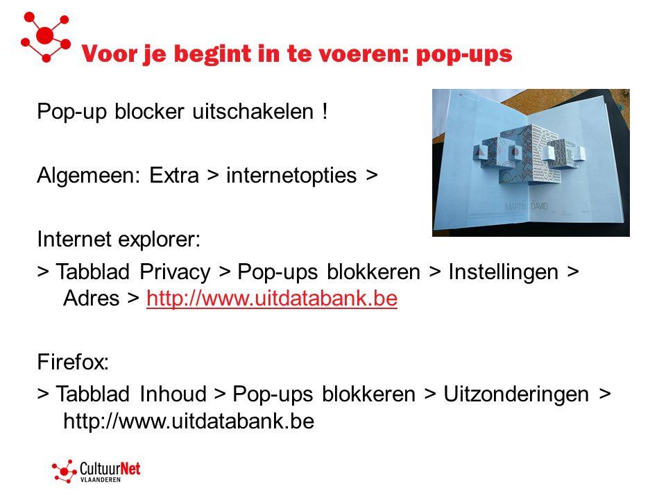 Voor je begint in te voeren: pop-ups Pop-up blocker uitschakelen ! Algemeen: Extra > internetopties > Internet explorer: > Tabblad Privacy > Pop-ups b