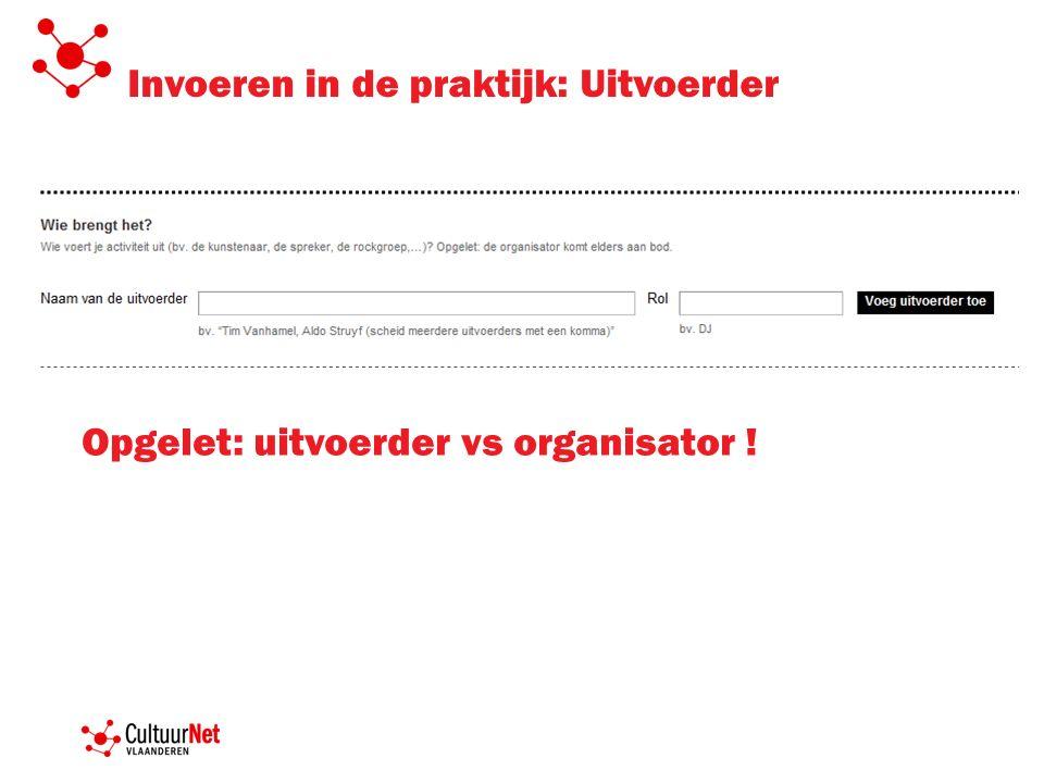 Invoeren in de praktijk: Uitvoerder Opgelet: uitvoerder vs organisator !