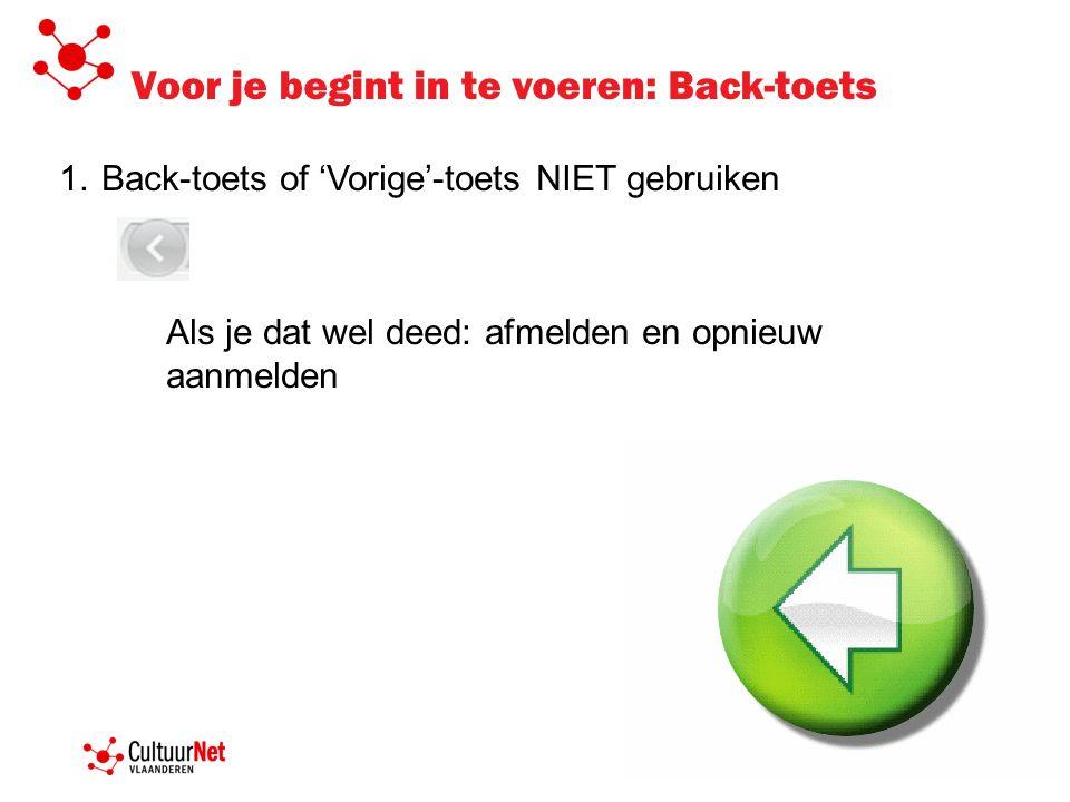 Voor je begint in te voeren: Back-toets 1.Back-toets of 'Vorige'-toets NIET gebruiken Als je dat wel deed: afmelden en opnieuw aanmelden