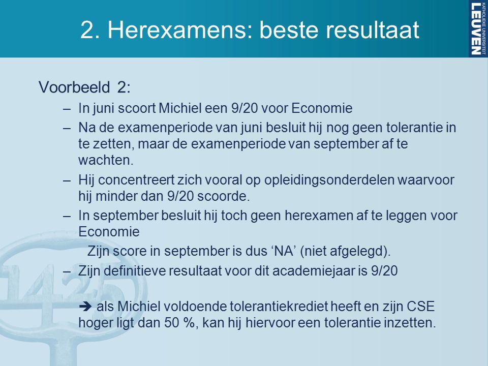 2. Herexamens: beste resultaat Voorbeeld 2: –In juni scoort Michiel een 9/20 voor Economie –Na de examenperiode van juni besluit hij nog geen tolerant