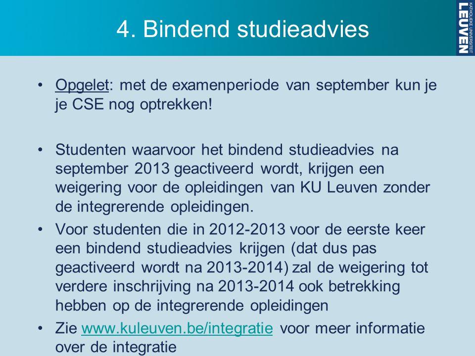 4. Bindend studieadvies Opgelet: met de examenperiode van september kun je je CSE nog optrekken.