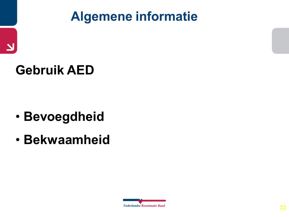 32 Algemene informatie Gebruik AED Bevoegdheid Bekwaamheid